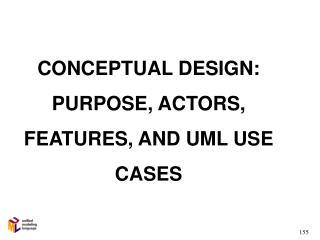 CONCEPTUAL DESIGN: PURPOSE, ACTORS, FEATURES, AND UML USE CASES