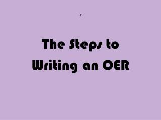 � The Steps to  Writing an OER