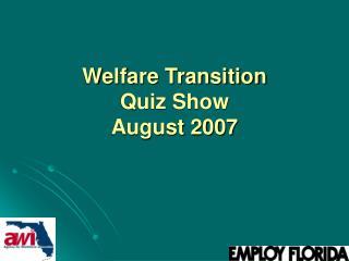Welfare Transition  Quiz Show                  August 2007