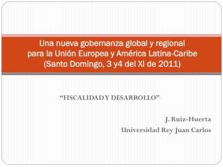 """""""FISCALIDAD Y DESARROLLO"""" J. Ruiz-Huerta Universidad Rey Juan Carlos"""