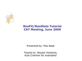 RooFit/RooStats Tutorial CAT Meeting, June 2009