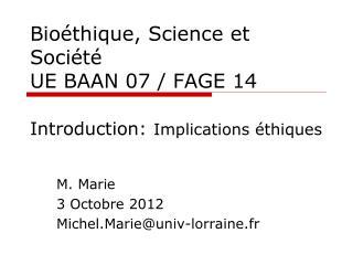Bioéthique, Science et Société UE BAAN 07 / FAGE 14  Introduction: Implications éthiques