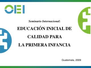 Seminario Internacional:  EDUCACIÓN INICIAL DE  CALIDAD PARA  LA PRIMERA INFANCIA