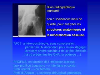 Bilan radiographique standard - peu d'incidences mais de qualité, pour analyser les