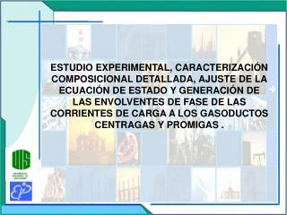 ESTUDIO EXPERIMENTAL, CARACTERIZACI N COMPOSICIONAL DETALLADA, AJUSTE DE LA ECUACI N DE ESTADO Y GENERACI N DE LAS ENVOL