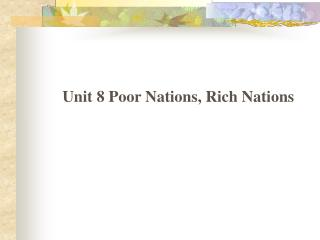 Unit 8 Poor Nations, Rich Nations