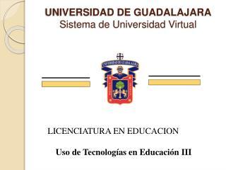 UNIVERSIDAD DE GUADALAJARA Sistema de Universidad Virtual