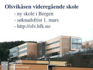 Olsvikåsen videregående skole - ny skole i Bergen - søknadsfrist 1. mars - olv.hfk.no