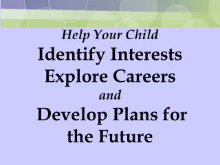 Help Your Child Identify Interests Explore Careers and Develop Plans for the Future