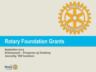 Rotary Foundation Grants September 2014 Kristiansand – Porsgrunn og Tønsberg