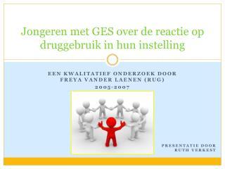 Jongeren met GES over de reactie op druggebruik in hun instelling