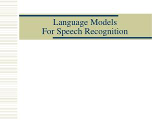 Language Models  For Speech Recognition