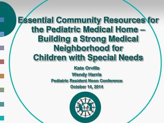 Kate Orville Wendy Harris Pediatric Resident Noon Conference October 14, 2014