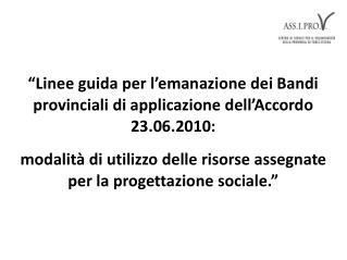 """""""Linee guida per l'emanazione dei Bandi provinciali di applicazione dell'Accordo 23.06.2010:"""