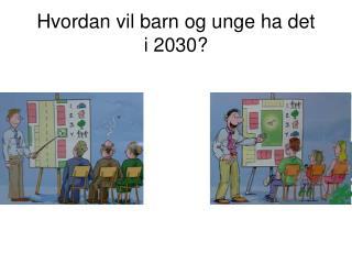 Hvordan vil barn og unge ha det  i 2030?