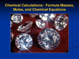 Chemical Calculations:  Formula Masses, Moles, and Chemical Equations