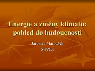 Energie a zm?ny klimatu: pohled do budoucnosti