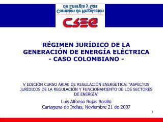 RÉGIMEN JURÍDICO DE LA GENERACIÓN DE ENERGÍA ELÉCTRICA - CASO COLOMBIANO -