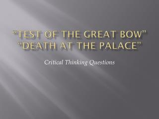 """""""Test of the Great Bow"""" """"Death at the Palace"""""""