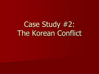 Case Study #2: The Korean Conflict