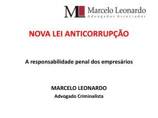 NOVA LEI ANTICORRUPÇÃO A responsabilidade penal dos empresários MARCELO LEONARDO
