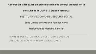 Nombre del autor: Dra . Gricel Torres Cubillas Asesor: Dr . Mario Alberto Galicia Marín