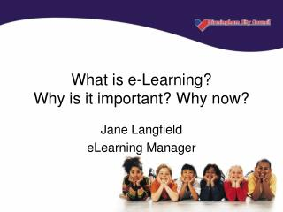What is e-Learning?  Why is it important? Why now?