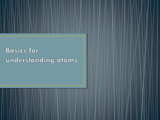 Basics for understanding atoms