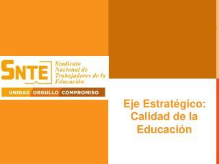 Eje Estratégico: Calidad de  l a Educa c ión