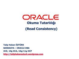 Talip Hakan  ÖZTÜRK B ANK ASYA – ORACLE DBA OCE, 10g OCA,  10g /11g OCP