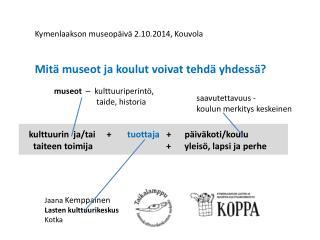 Kymenlaakson museopäivä 2.10.2014, Kouvola Mitä museot ja koulut voivat tehdä yhdessä?
