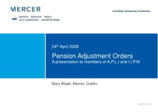 Pension Adjustment Orders A presentation to members of A.P.L.I and I.I.P.M