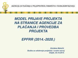 MODEL PRIJAVE PROJEKTA NA STRANICE AGENCIJE ZA PLAĆANJA I PROVEDBA PROJEKTA EPFRR (2014.-2020 .)