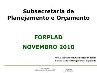 Subsecretaria de  Planejamento e Orçamento FORPLAD NOVEMBRO 2010