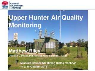 Upper Hunter  Air Quality Monitoring Matthew Riley Director Climate and Atmospheric Science – OEH