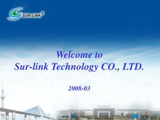 Welcome to  Sur-link Technology CO., LTD. 2008-03