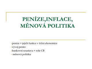 PENÍZE,INFLACE, MĚNOVÁ POLITIKA