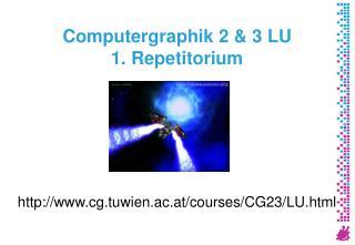 Computergraphik 2 & 3 LU 1. Repetitorium