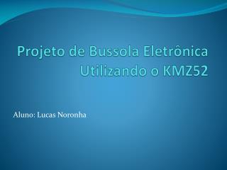 Projeto de Bussola Eletr�nica Utilizando o KMZ52