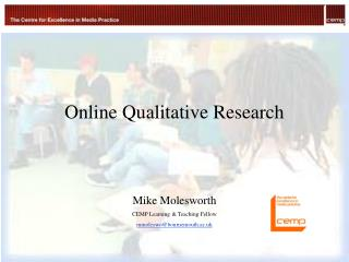 Online Qualitative Research Mike Molesworth CEMP Learning & Teaching Fellow