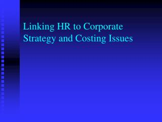 Linking HR to Corporate Strategy and Costing Issues