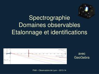 Spectrographie Domaines observables Etalonnage et identifications