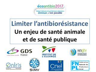 Limiter l ' antibiorésistance Un enjeu de  santé animale et de santé publique