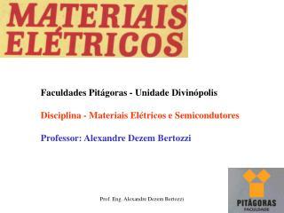 Faculdades Pitágoras - Unidade Divinópolis Disciplina - Materiais Elétricos e Semicondutores