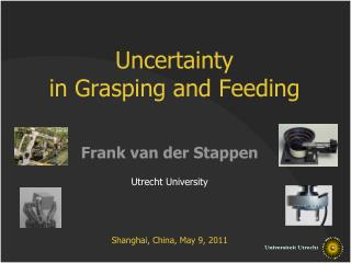 Uncertainty  in Grasping and Feeding