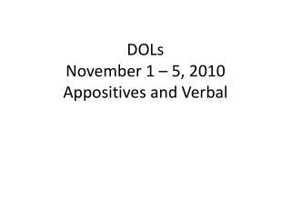 DOLs November 1 – 5, 2010 Appositives and Verbal