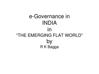 "e-Governance in  INDIA in  ""THE EMERGING FLAT WORLD"" by R K Bagga"