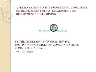 BY THE SECRETARY - UNIVERSAL SERVICE PROVISION FUND, NIGERIAN COMMUNICATIONS COMMISSION, ABUJA.