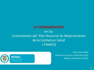 Oficina de Calidad  Ministerio de Salud y Protección Social Bogotá, septiembre de 2014