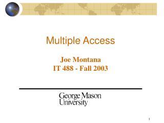 Multiple Access Joe Montana IT 488 - Fall 2003